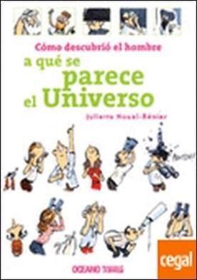Cómo descubrió el hombre a qué se parece el Universo . Una odisea extraordinaria cuyos pormenores se narran en esta colección