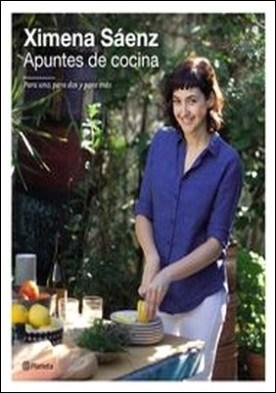 Apuntes de cocina. Para uno, para dos y para más por Ximena Saenz