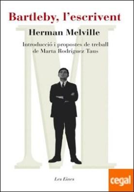 Bartleby, l'escrivent . Introducció i propostes de treball a cura de Marta Rodríguez Taus por Melville, Herman PDF
