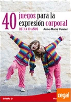 40 juegos para la expresión corporal . De 3 a 10 años por Venner, Anne-Marie