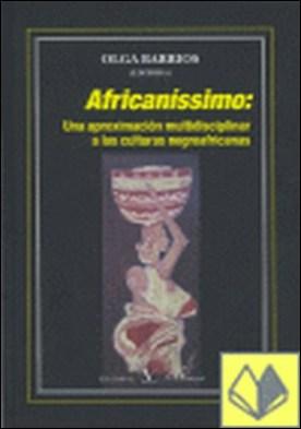 Africaníssimo. Una aproximación multidisciplinar a las culturas negroafricanas
