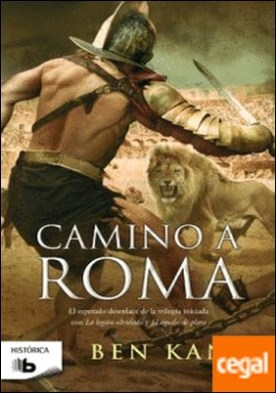 Camino a Roma (La Legión Olvidada 3) por Kane, Ben PDF