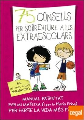 75 consells per sobreviure a les extraescolars (Sèrie 75 Consells 4) . (Amb enganxines)