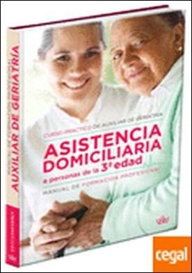 Asistencia domiciliaria a personas de la 3ª edad . curso práctico de auxiliar de geriatría por AA.VV. PDF