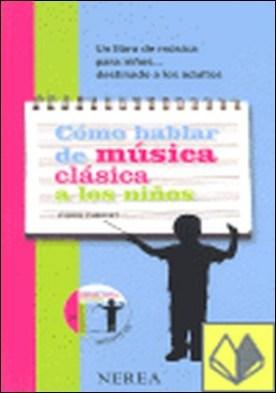 Cómo hablar de música clásica a los niños por Charvet, Pierre PDF