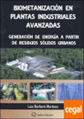 Biometanización en las plantas industriales avanzadas . generación de energía a partir de residuos sólidos urbanos por Barbera Martínez, Luis