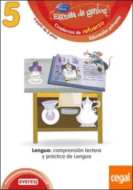 5. Escuela de genios. Cuadernos de refuerzo. Educación Primaria. A partir de 8 años. Lengua: comprensión lectora y práctica de Lengua