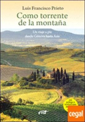 Como torrente de la montaña . un viaje a pie desde Génova hasta Asís