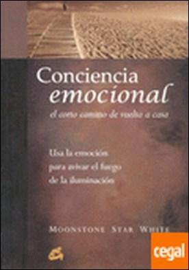 Conciencia emocional. El corto camino de vuelta a casa . Usa la emoción para avivar el fuego de la iluminación