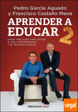 Aprender a educar 2 . Casos prácticos para evitar el mal comportamiento y el fracaso escolar