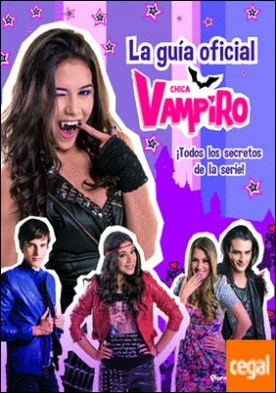 Chica Vampiro. La guía oficial . ¡Todos los secretos de la serie!