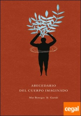 Abecedario del cuerpo imaginado . 27 haikus por Benegas Ortiz, Mar PDF