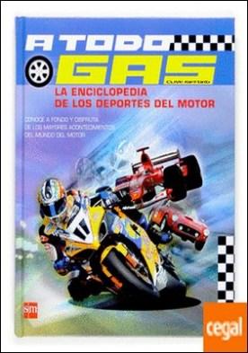 A todo gas: La enciclopedia de los deportes de motor . La enciclopedia de los deportes del motor