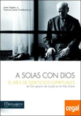A SOLAS CON DIOS EL MES DE EJERCICIOS ESPIRITUALES . DE SAN IGNACIO DE LOYOLA EN LA VIDA DIARIA
