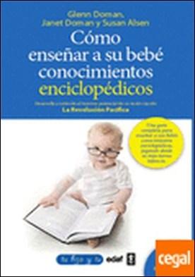 Cómo enseñar conocimientos enciclopédicos a su bebé . Desarrolle y estimule el máximo potencial de su recién nacido
