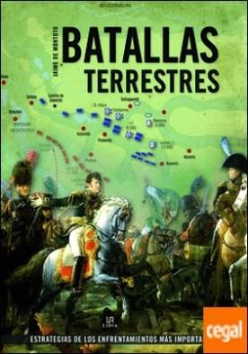 Batallas Terrestres . Estrategias de los Enfrentamientos más Importantes