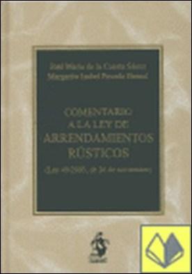 Comentario a la Ley de Arrendamientos Rústicos. Ley 49/2003, de 26 de Noviembre . (Ley 49/2003, de 26 de noviembre) por José María de la Cuesta Sáenz PDF