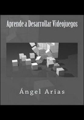 Aprende a Desarrollar Videojuegos por Ángel Arias PDF