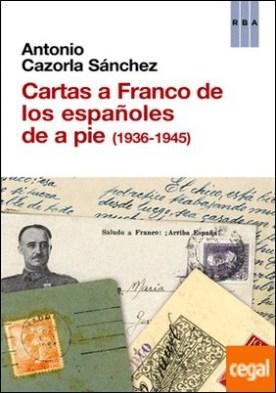 Cartas a Franco de los españoles de a pie (1936-1945) por CAZORLA SANCHEZ, ANTONIO PDF