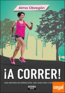 ¡A correr! . Una historia de superación, una guía para conseguirlo