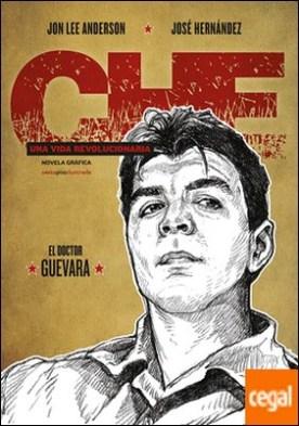 Che. Una vida revolucionaria . El doctor Guevara