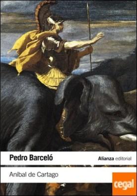 Aníbal de Cartago . Un proyecto alternativo a la formación del Imperio romano por Barceló, Pedro PDF