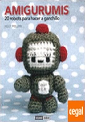 Amigurumis . El libro de los pequeños muñecos hechos a ganchillo