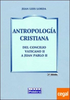 Antropología cristiana . Del Concilio Vaticano II a Juan Pablo II