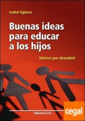 Buenas ideas para educar a los hijos . Valores por descubrir por Agüera, Isabel PDF