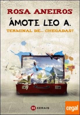 Ámote Leo A. Terminal de... chegadas? por Aneiros, Rosa PDF