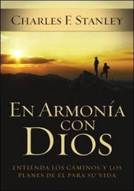 En armonía con Dios: Entienda los caminos y los planes de Él para su vida