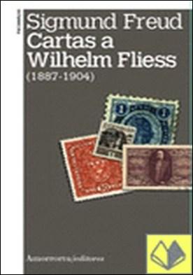 Cartas a Wilhelm Fliess . 1887-1904 por Freud, Sigmund