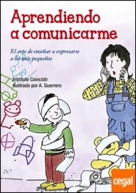 Aprendiendo a comunicarme . El arte de enseñar a expresarse a los más pequeños