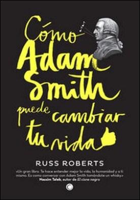 Cómo Adam Smith puede cambiar tu vida por Russell Roberts PDF