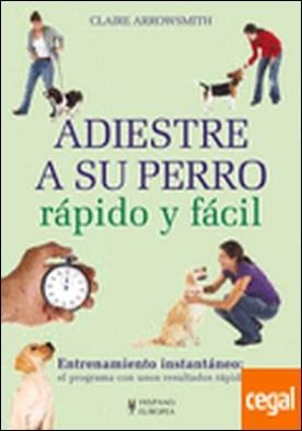 Adiestre a su perro rápido y fácil . Entrenamiento instantáneo: el programa con unos resultados rápidos