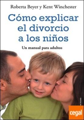 Cómo explicar el divorcio a los niños . Un manual para padres
