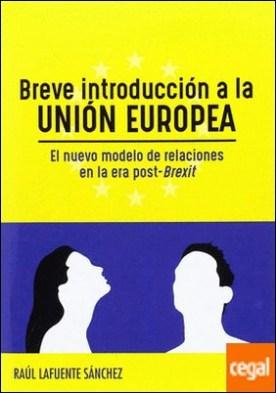 Breve introducción a la UNIÓN EUROPEA. El nuevo modelo de relaciones en la era post-Brexit