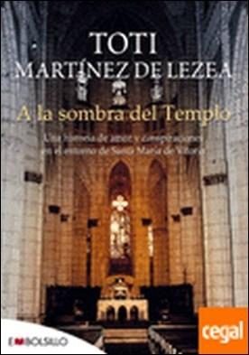 A la sombra del templo . Una historia de amor y conspiraciones en el entorno de Santa María de Vitoria