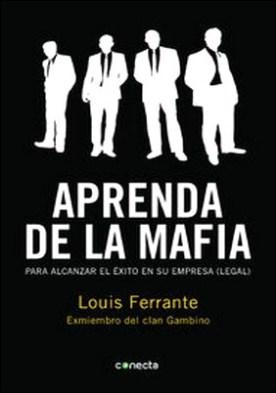 Aprenda de la mafia. Para alcanzar el éxito en su empresa (legal)