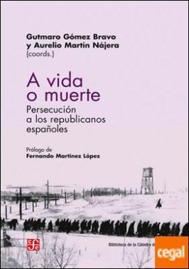 A vida o muerte . Persecución a los republicanos españoles