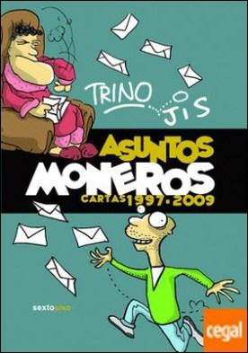 ASUNTOS MONEROS . CARTAS 1997-2009