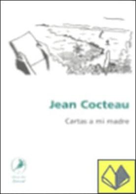 Cartas a mi madre. por Cocteau, Jean PDF