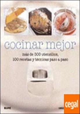 Cocinar mejor . Más de 5000 utensilios, 100 recetas y técnicas paso a paso