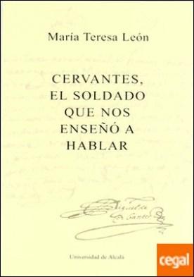 Cervantes, el soldado que nos enseño a hablar . Ablar. Edit. Universidad de Alcala