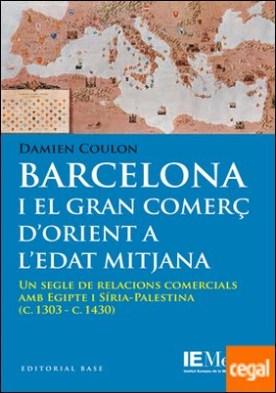 Barcelona i el gran comerç d'orient a l'Edat Mitjana . Un segle de relacions comercials amb Egipte i Síria-Palestina