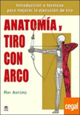 ANATOMÍA Y TIRO CON ARCO . INTRODUCCION A TECNICAS PARA MEJORAR LA EJECUCION DE TIRO