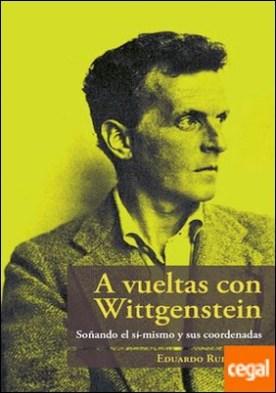 A vueltas con Wittgenstein . Soñando el sí-mismo y sus coordenadas