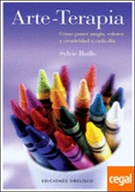 Arte-Terapia . Cómo poner de magia, colores y creatividad a cada día por BATLLE, SYLVIE PDF