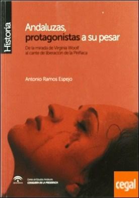Andaluzas, protagonistas a su pesar . De la mirada de Virginia Woolf al cante de liberación de la Piriñaca por Ramos Espejo, Antonio PDF