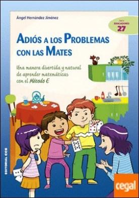 Adiós a los problemas con las mates . Una manera divertida y natural de aprender matemáticas con el Método E por Hernández Jiménez, Ángel PDF